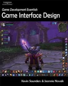 Game Development Essentials: Game Interface Design - Kevin Saunders, Jeannie Novak