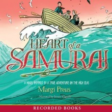 Heart of a Samurai: a Novel Inspired by a True Adventure on the High Seas - Margi Preus, James Yacgashi
