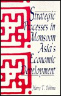 Strategic Processes in Monsoon Asia's Economic Development - Harry T. Oshima