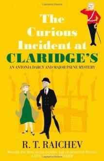 The Curious Incident at Claridge's - R.T. Raichev