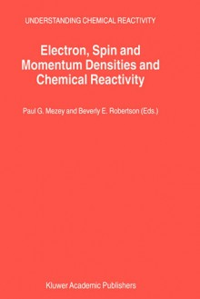 Electron, Spin and Momentum Densities and Chemical Reactivity - Paul G. Mezey