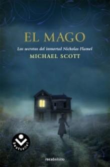 El mago (Los secretos del inmortal Nicolás Flamel #2) - Michael Scott, María Angulo Fernández