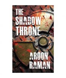 The Shadow Throne - Aroon Raman
