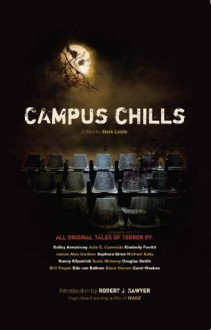 Campus Chills - Douglas Smith, Nancy Kilpatrick, Kelley Armstrong, Robert J. Sawyer, Michael Kelly, Sèphera Girón, Steve Vernon, Mark Leslie, Susie Moloney, Julie Czerneda