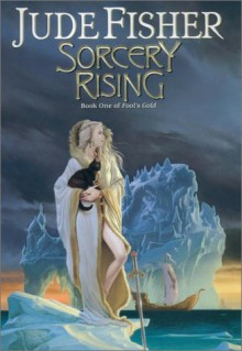 Sorcery Rising:: Book One of Fool's Gold - Jude Fisher