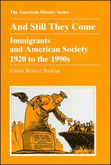 And Still They Come: Immigrants and American Society 1920 to the 1990s - Elliott Robert Barkan