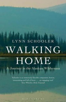 Walking Home: A Journey in the Alaskan Wilderness - Lynn Schooler