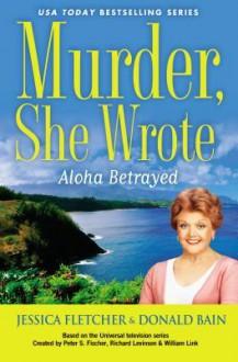 Murder, She Wrote: Aloha Betrayed - Donald Bain,Jessica Fletcher