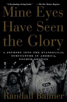 Mine Eyes Have Seen the Glory: A Journey into the Evangelical Subculture in America - Randall Balmer