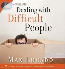 Dealing with Difficult People (Max on Life) - Max Lucado