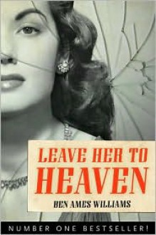 Leave Her to Heaven - Ben Ames Williams