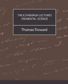 The Edinburgh Lectures On Mental Science (New Edition) - Thomas Troward