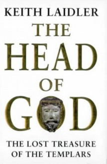 The Head Of God: The Lost Treasure Of The Templars - Keith Laidler