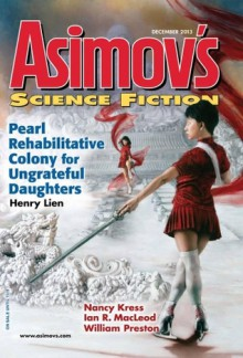 Asimov's Science Fiction Magazine, December 2013, Volume 37, No. 12 - Sheila Williams, Henry Lien, William Preston, Ian R. MacLeod, Jay O'Connell, Timons Esaias, Gregory Norman Bossert, R. Neube, Nancy Kress
