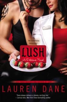 Lush (A Delicious Novel) - Lauren Dane