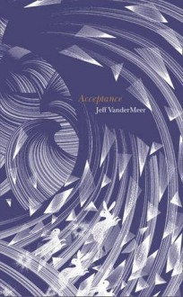 Acceptance (The Southern Reach Trilogy) - Jeff VanderMeer