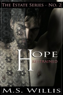 Hope Restrained - M.S. Willis