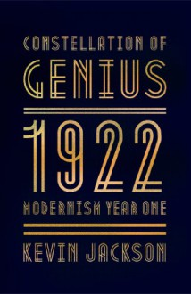 Constellation of Genius: 1922: Modernism and All That Jazz - Kevin Jackson