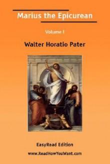 Marius the Epicurean Volume I [Easyread Edition] - Walter Pater