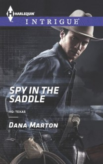 Spy in the Saddle (Harlequin IntrigueHQ: Texas) - Dana Marton