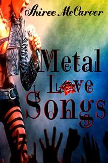 Metal Love Songs (Musicians in Love) - Shiree McCarver, E. Gail Flowers