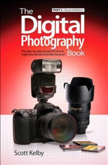 The Digital Photography Book, Part 2 - Scott Kelby