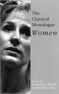 The Classical Monologue: Women - Michael Earley