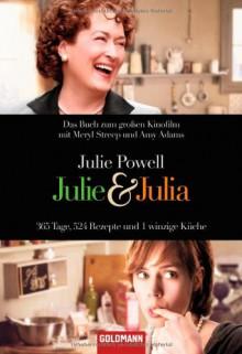 Julie & Julia: 365 Tage, 524 Rezepte und 1 winzige Küche - Julie Powell, Andrea Ott