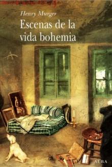 Escenas de la vida bohemia (Clasica (alba)) (Spanish Edition) - Henry Murger, Mª Teresa Gallego Urrutia