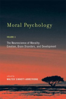 Moral Psychology: The Neuroscience of Morality: Emotion, Brain Disorders, and Development (Bradford Books) (Volume 3) - Walter Sinnott-Armstrong