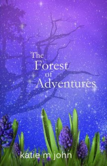 The Forest of Adventures - Katie M. John