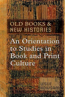 Old Books and New Histories: An Orientation to Studies in Book and Print Culture - Leslie Howsam