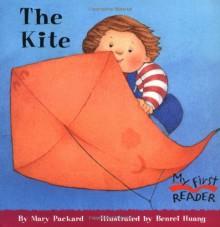 The Kite (My First Reader) - Mary Packard, Benrei Huang