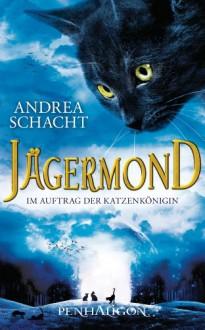Jägermond: Im Auftrag der Katzenkönigin - Andrea Schacht