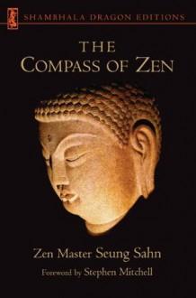 The Compass of Zen (Shambhala Dragon Editions) - Zen Master Seung Sahn, Hyon Gak