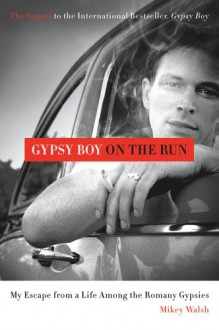 Gypsy Boy on the Run: My Escape from a Life Among the Romany Gypsies - Mikey Walsh