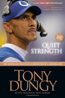 Quiet Strength: The Principles, Practices, and Priorities of a Winning Life - Tony Dungy, Nathan Whitaker