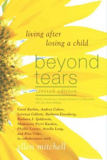 Beyond Tears: Living After Losing a Child - Ellen Mitchell