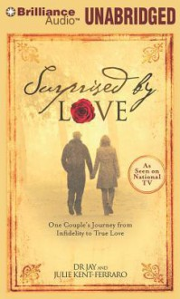 Surprised by Love: One Couple's Journey from Infidelity to True Love - David Jay, Julie Kent-Ferraro, Phil Gigante
