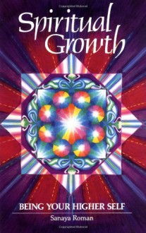 Spiritual Growth: Being Your Higher Self - Sanaya Roman,Elaine Ratner