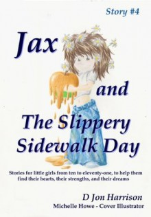 4. Jax and The Slippery Sidewalk Day - D Jon Harrison, Michelle Howe