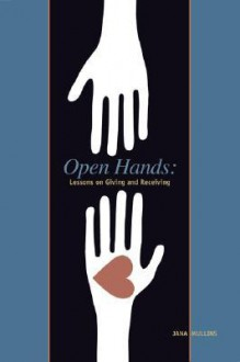 Open Hands: Lessons on Giving and Receiving - Jana Mullins