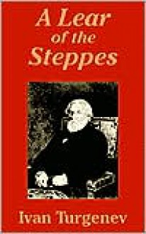 Lear Of The Steppes, A - Ivan Turgenev