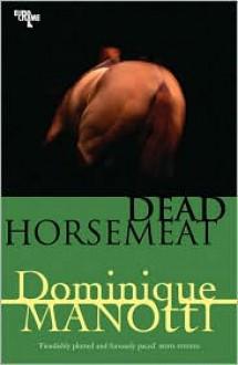 Dead Horsemeat - Dominique Manotti,Ros Schwartz,Amanda Hopkinson