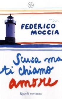 Scusa ma ti chiamo amore - Federico Moccia