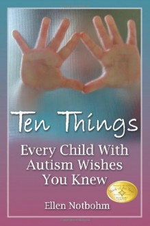 Ten Things Every Child with Autism Wishes You Knew - Ellen Notbohm