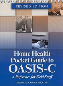 Home Health Pocket Guide to OASIS-C: A Reference for Field Staff - Melinda A. Gaboury