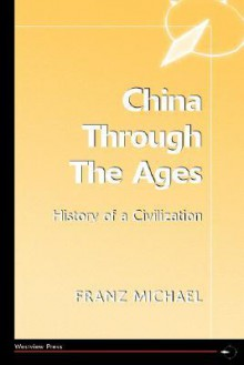 China Through the Ages: History of a Civilization - Franz Michael
