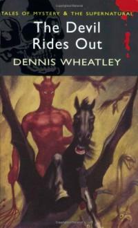 The Devil Rides Out (Duke de Richleau, #6) - Dennis Wheatley