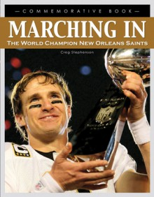 Marching In: The World Champion New Orleans Saints - Creg Stephenson